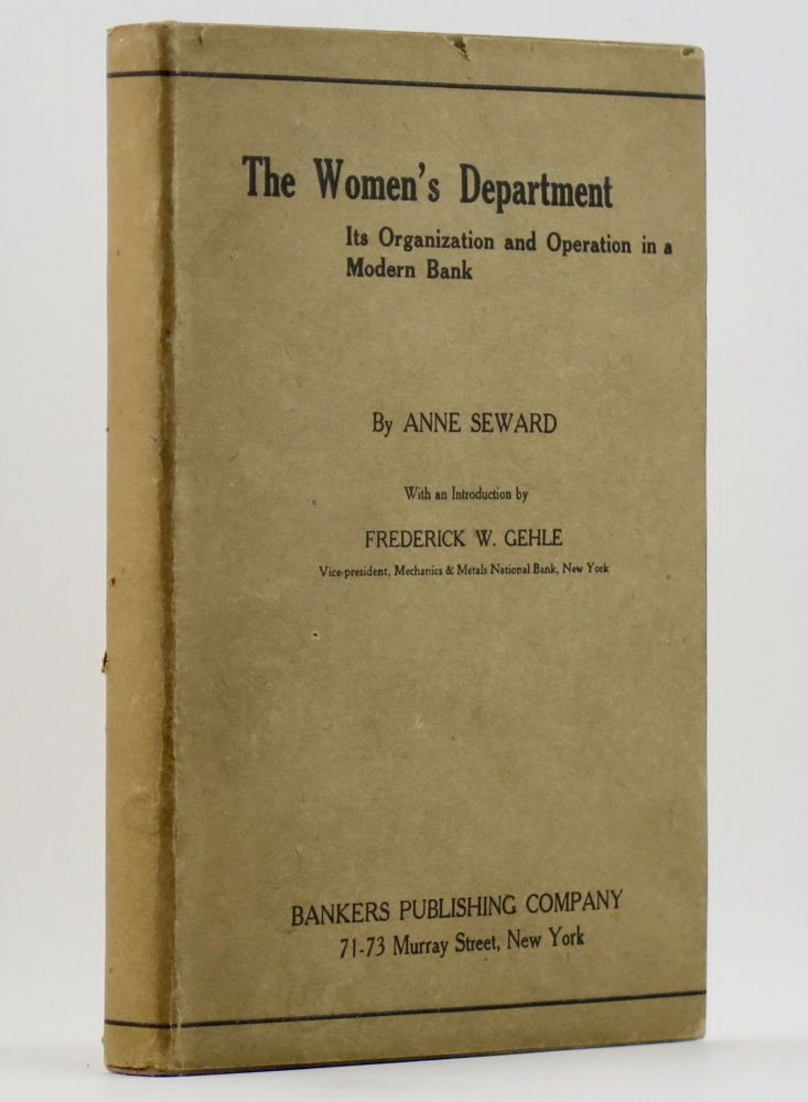 THE WOMEN'S DEPARTMENT Its Organization and Operation in a Modern Bank. Anne SEWARD, Leddell.