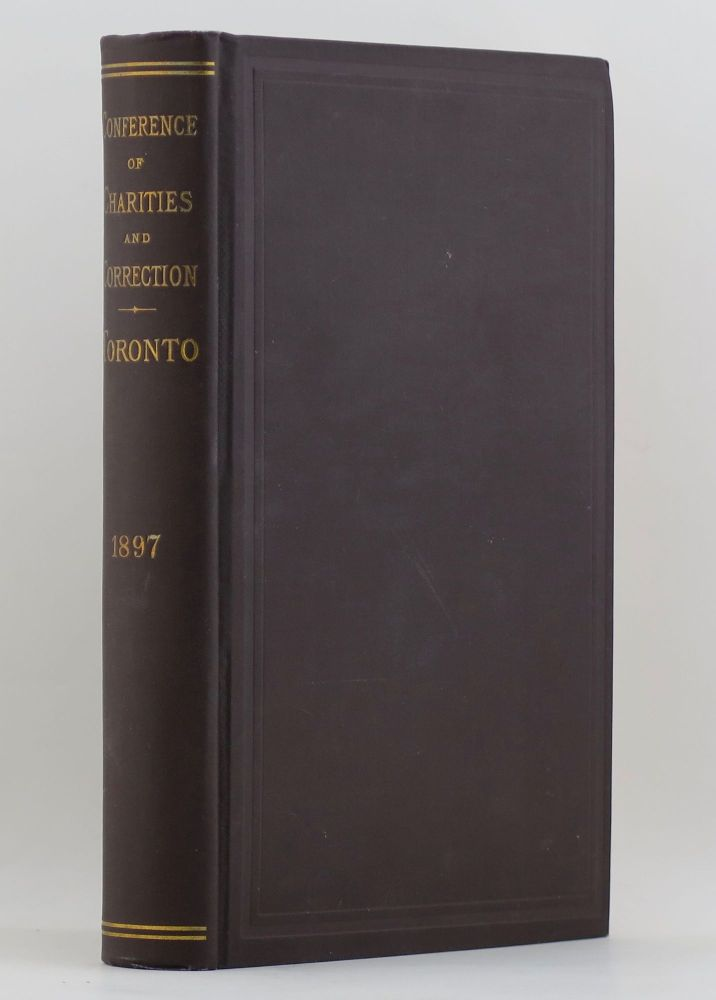 PROCEEDINGS OF THE NATIONAL CONFERENCE OF CHARITIES AND CORRECTION at the Twenty-fourth Annual Session Held in the City of Toronto, Ontario, July 7-14, 1897. Isabel Chapin BARROWS.
