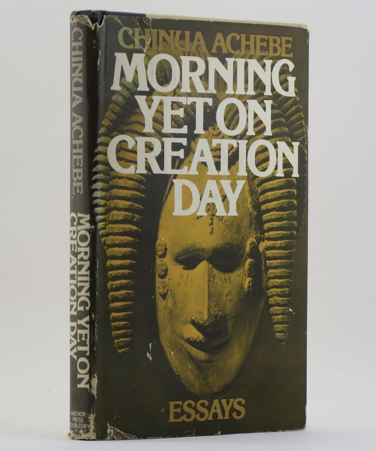 MORNING YET ON CREATION DAY Essays. Chinua ACHEBE.