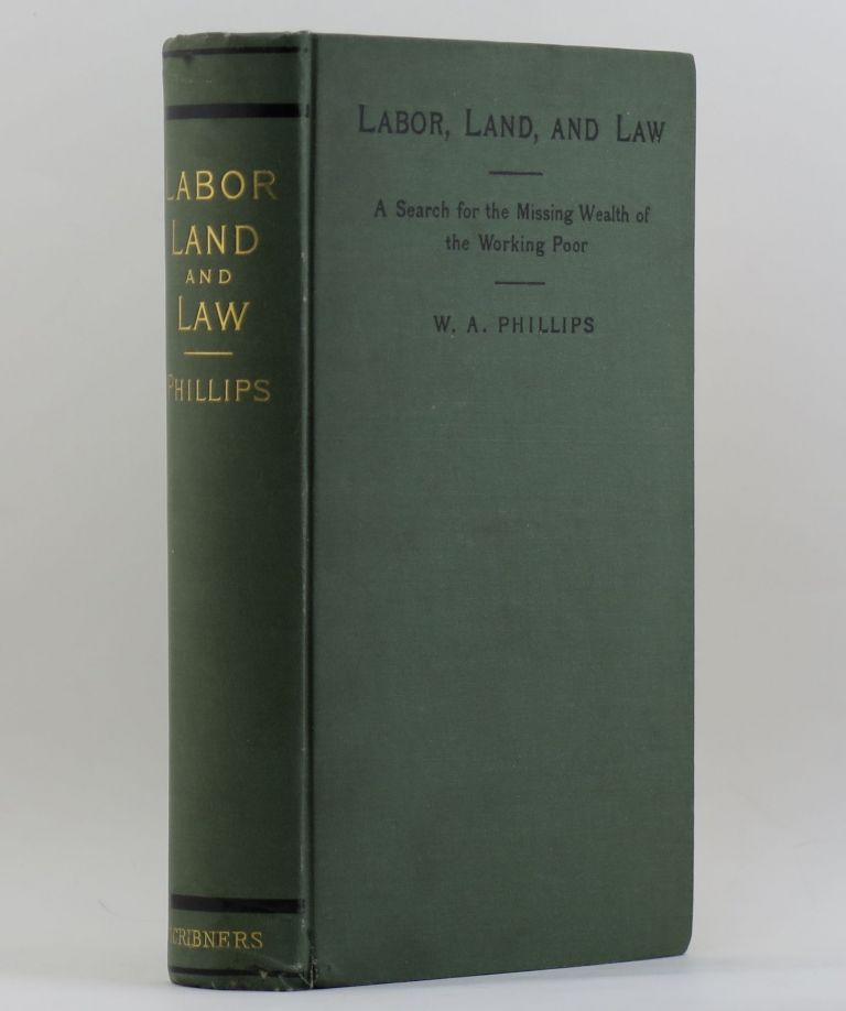 LABOR, LAND AND LAW A Search for the Missing Wealth of the Working Poor. William Addison PHILLIPS.
