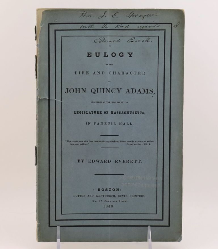 A EULOGY ON THE LIFE AND CHARACTER OF JOHN QUINCY ADAMS, Delivered at the Request of the Legislature of Massachusetts, in Faneuil Hall. Edward EVERETT.