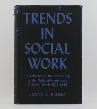 TRENDS IN SOCIAL WORK as reflected in the Proceedings of the National Conference of Social Work 1874-1946.