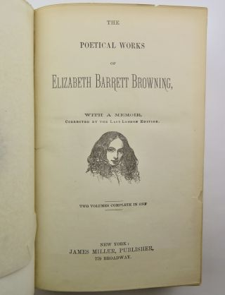THE POETICAL WORKS OF ELIZABETH BARRETT BROWNING, with a Memoir, Corrected by the Last London Edition.