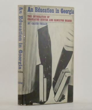 AN EDUCATION IN GEORGIA: The Integration of Charlayne Hunter and Hamilton Holmes. Calvin TRILLIN