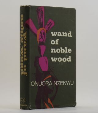 WAND OF THE NOBLE WOOD. Onuora NZEKWU