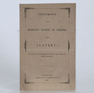 TESTIMONY OF THE RELIGIOUS SOCIETY OF FRIENDS, AGAINST SLAVERY; Revived by the Representatives of...