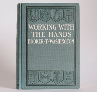 """WORKING WITH THE HANDS Being a Sequel to """"Up from Slavery"""" Covering the Author's Experiences in Industrial Training at Tuskegee."""